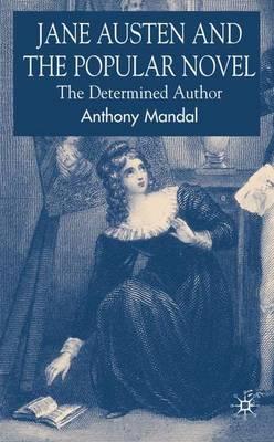 Jane Austen and the Popular Novel: The Determined Author (Hardback)