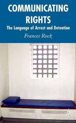 Communicating Rights: The Language of Arrest and Detention (Hardback)