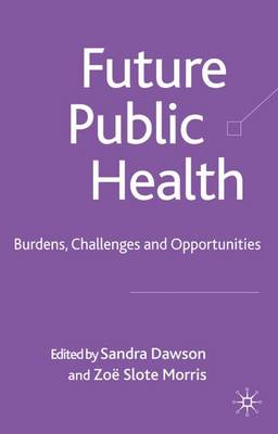 Future Public Health: Burdens, Challenges and Opportunities (Hardback)