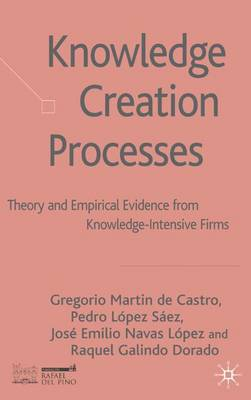 Knowledge Creation Processes: Theory and Empirical Evidence from Knowledge Intensive Firms (Hardback)