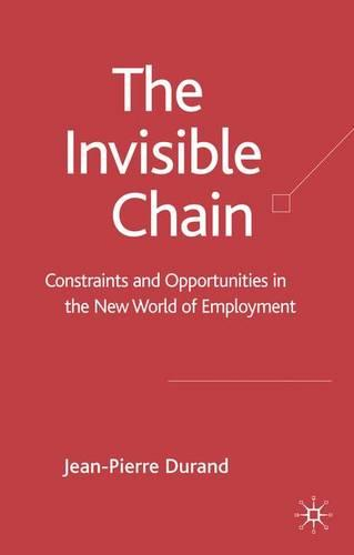 The Invisible Chain: Constraints and Opportunities in the New World of Employment (Hardback)
