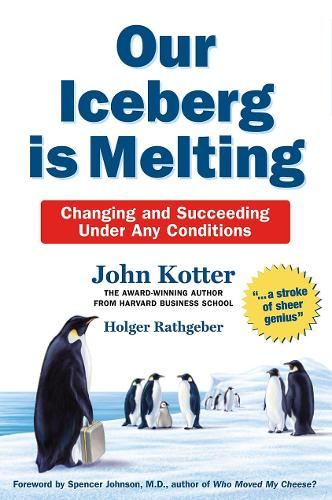 Our Iceberg is Melting: Changing and Succeeding Under Any Conditions (Hardback)
