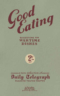 Good Eating: Suggestions for Wartime Dishes (Hardback)