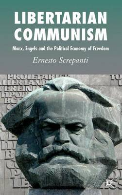 Libertarian Communism: Marx, Engels and the Political Economy of Freedom (Hardback)