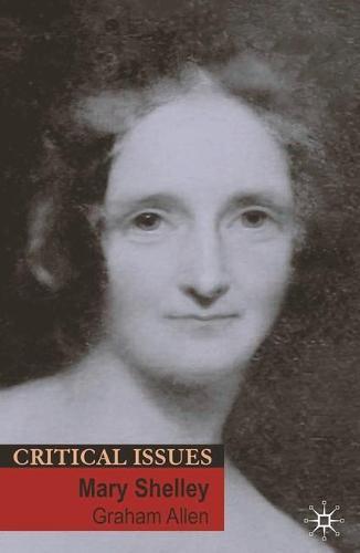 Mary Shelley - Critical Issues (Hardback)