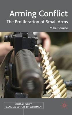 Arming Conflict: The Proliferation of Small Arms - Global Issues (Hardback)