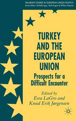 Turkey and the European Union: Prospects for a Difficult Encounter - Palgrave Studies in European Union Politics (Hardback)