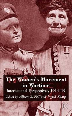 The Women's Movement in Wartime: International Perspectives, 1914-19 (Hardback)