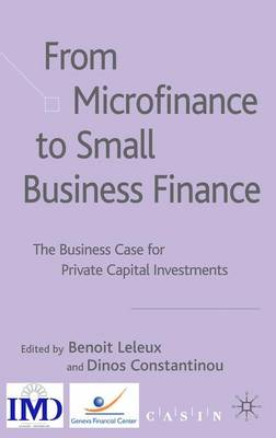 From Microfinance to Small Business Finance: The Business Case for Private Capital Investments (Hardback)