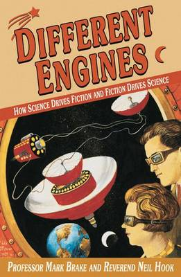 Different Engines: How Science Drives Fiction and Fiction Drives Science - Macmillan Science (Hardback)