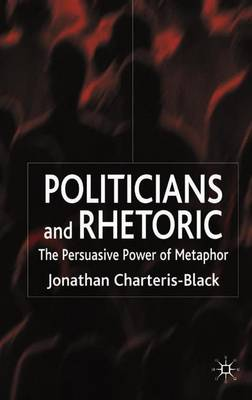 Politicians and Rhetoric: The Persuasive Power of Metaphor (Paperback)