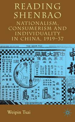 Reading Shenbao: Nationalism, Consumerism and Individuality in China 1919-37 (Hardback)
