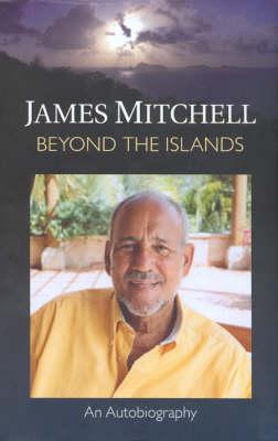 Beyond the Islands: James Mitchell: An Autobiography (Hardback)