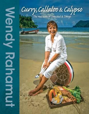 Curry, Callaloo & Calypso: The Real Taste of Trinidad & Tobago (Hardback)