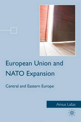 European Union and NATO Expansion: Central and Eastern Europe (Hardback)