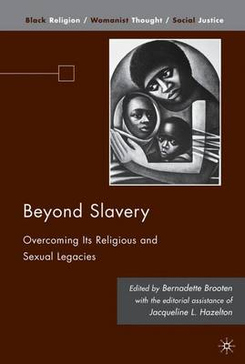 Beyond Slavery: Overcoming Its Religious and Sexual Legacies - Black Religion/Womanist Thought/Social Justice (Hardback)