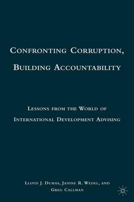 Confronting Corruption, Building Accountability: Lessons from the World of International Development Advising (Hardback)