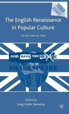 The English Renaissance in Popular Culture: An Age for All Time - Reproducing Shakespeare (Hardback)