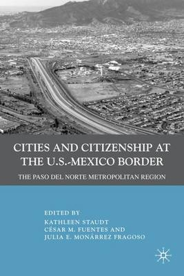 Cities and Citizenship at the U.S.-Mexico Border: The Paso del Norte Metropolitan Region (Hardback)