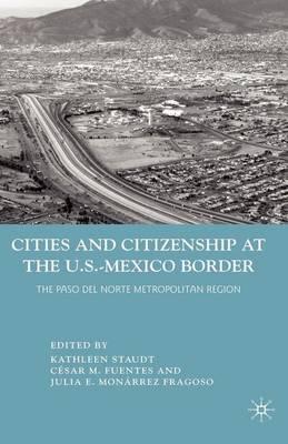 Cities and Citizenship at the U.S.-Mexico Border: The Paso del Norte Metropolitan Region (Paperback)
