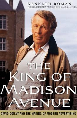 The King of Madison Avenue: David Ogilvy and the Making of Modern Advertising (Paperback)