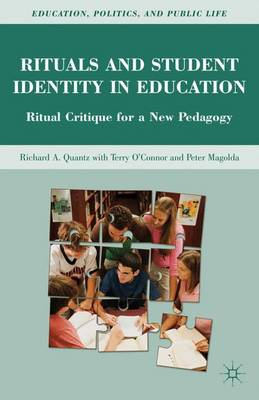 Rituals and Student Identity in Education: Ritual Critique for a New Pedagogy - Education, Politics and Public Life (Hardback)