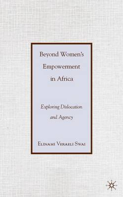 Beyond Women's Empowerment in Africa: Exploring Dislocation and Agency (Hardback)