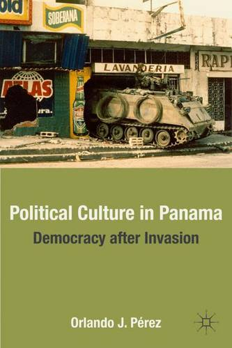 Political Culture in Panama: Democracy after Invasion (Hardback)
