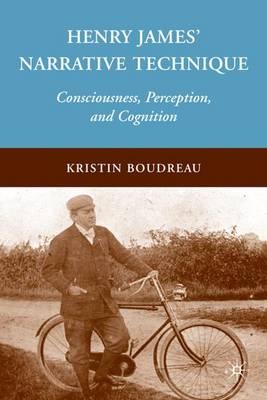 Henry James' Narrative Technique: Consciousness, Perception, and Cognition (Hardback)