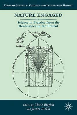 Nature Engaged: Science in Practice from the Renaissance to the Present - Palgrave Studies in Cultural and Intellectual History (Hardback)