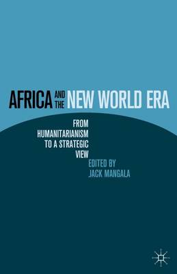Africa and the New World Era: From Humanitarianism to a Strategic View (Hardback)