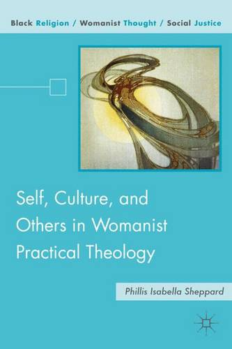 Self, Culture, and Others in Womanist Practical Theology - Black Religion/Womanist Thought/Social Justice (Hardback)