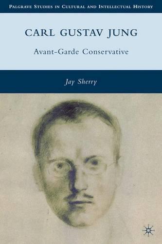 Carl Gustav Jung: Avant-Garde Conservative - Palgrave Studies in Cultural and Intellectual History (Hardback)