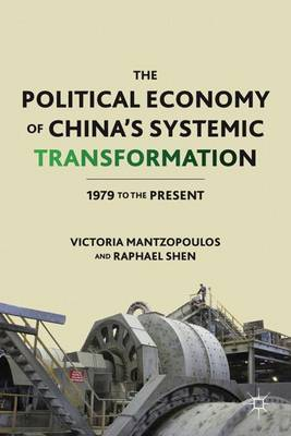 The Political Economy of China's Systemic Transformation: 1979 to the Present (Hardback)