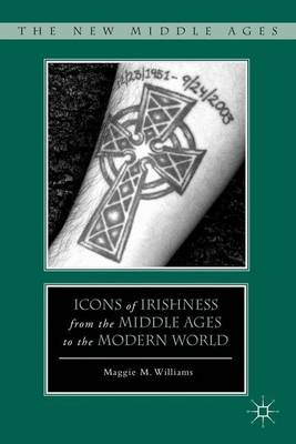 Icons of Irishness from the Middle Ages to the Modern World - The New Middle Ages (Hardback)