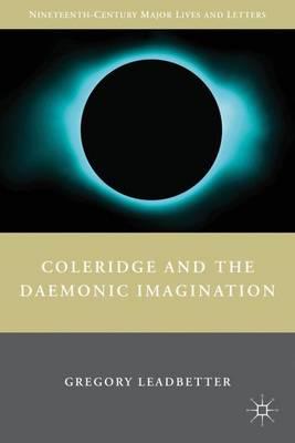 Coleridge and the Daemonic Imagination - Nineteenth-Century Major Lives and Letters (Hardback)