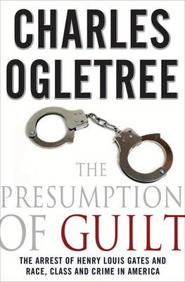 The Presumption of Guilt: The Arrest of Henry Louis Gates and Race, Class and Crime in America (Hardback)