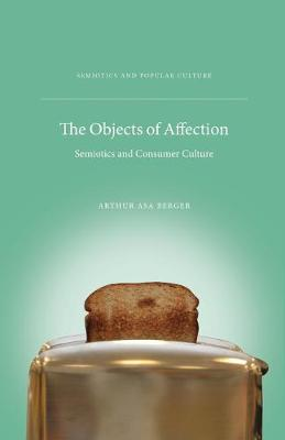 Cover The Objects of Affection: Semiotics and Consumer Culture - Semiotics and Popular Culture