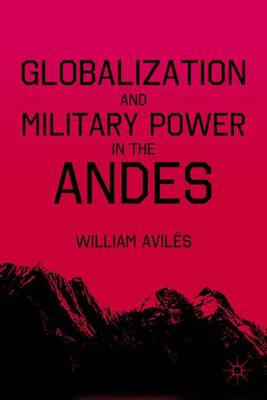 Globalization and Military Power in the Andes (Hardback)