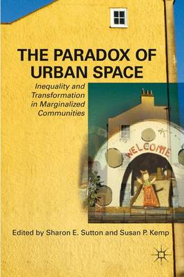 The Paradox of Urban Space: Inequality and Transformation in Marginalized Communities (Hardback)