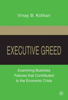 Executive Greed: Examining Business Failures that Contributed to the Economic Crisis (Hardback)