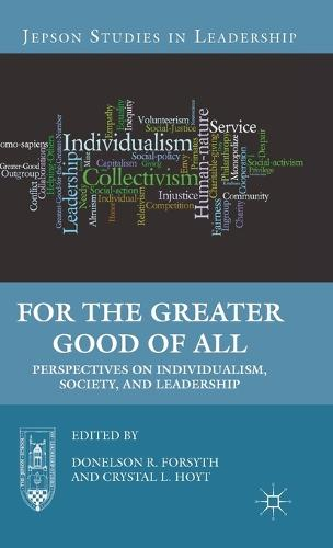 For the Greater Good of All: Perspectives on Individualism, Society, and Leadership - Jepson Studies in Leadership (Hardback)