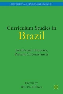 Curriculum Studies in Brazil: Intellectual Histories, Present Circumstances - International and Development Education (Hardback)