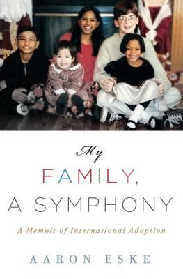 My Family, A Symphony: A Memoir of Global Adoption (Hardback)