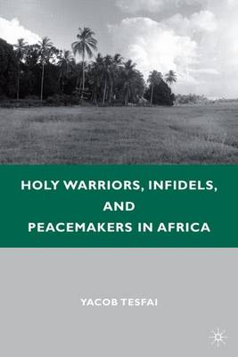 Holy Warriors, Infidels, and Peacemakers in Africa (Hardback)