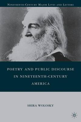Poetry and Public Discourse in Nineteenth-Century America - Nineteenth-Century Major Lives and Letters (Hardback)