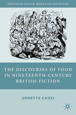 The Discourses of Food in Nineteenth-Century British Fiction - Nineteenth-Century Major Lives and Letters (Hardback)