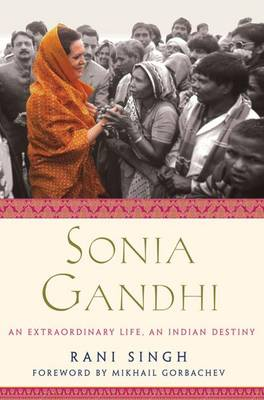 Sonia Gandhi: An Extraordinary Life, an Indian Destiny (Hardback)