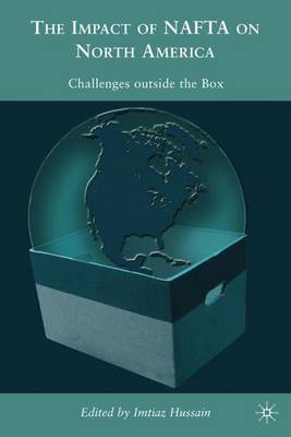 The Impacts of NAFTA on North America: Challenges outside the Box (Hardback)