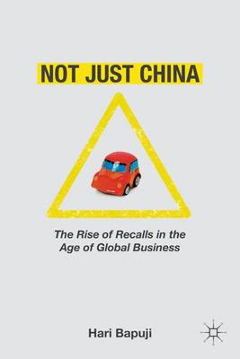 Not Just China: The Rise of Recalls in the Age of Global Business (Hardback)